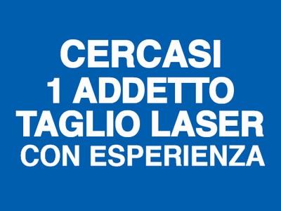 CERCA 1 ADDETTO TAGLIO LASER